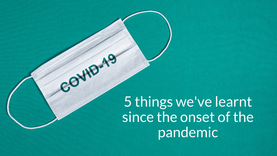Top 5 things we've learnt since the onset of the pandemic
